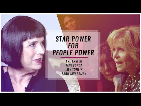 Star Power for People Power: Jane Fonda, Lily Tomlin, Saru Jarayaman, Eve Ensler