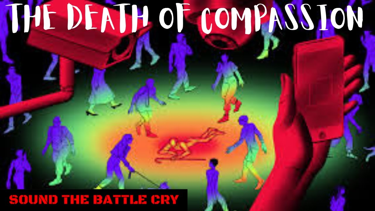 The Death of Compassion - Hardened Hearts & Self Righteous Souls (End Times Danger)
