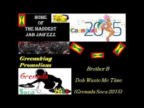 Brother B - Doh Waste Me Time (Grenada Soca 2015)