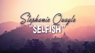 Stephanie Quayle - Selfish (With Lyrics)