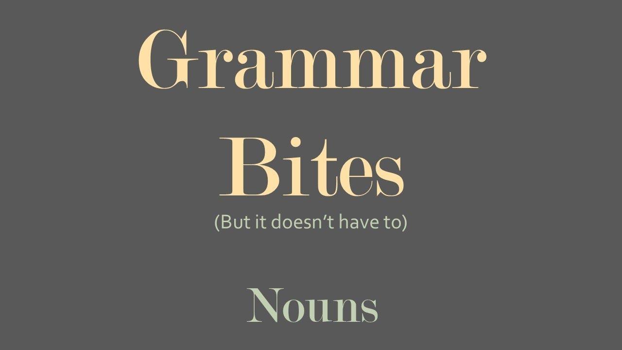 Grammar Bites | Nouns (YouTube Script)