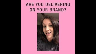 Are You Delivering On Your Brand