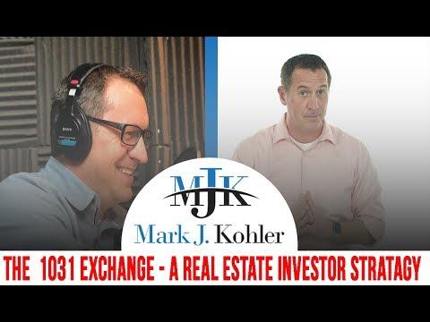 The 1031 Exchange - A Real Estate Investor Strategy | Mark J Kohler | Tax & Legal Tip