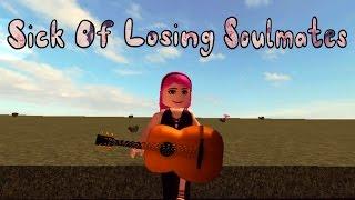 Sick Of Losing Soulmates - Roblox Music Video