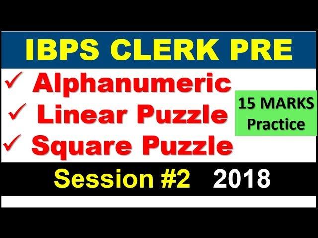 Linear Puzzle , Alphanumeric Series , Square Arrangement IBPS CLERK 2018 PRE Session - 2
