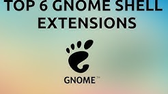 Top 6 Gnome Shell Extensions