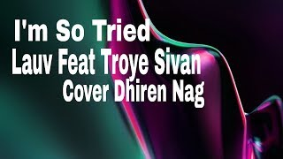 Lauv Feat Troye Sivan I'm So Tried Cover Dhiren Nag