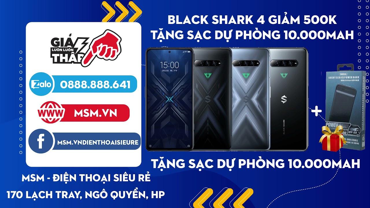 Mua Black Shark 4 tặng SDP trị giá 220.000đ. Giảm giá lên tới 500.000đ chỉ có tại MSM 170 Lạch Tray.
