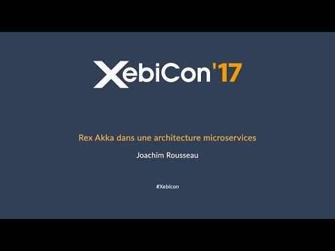 XebiCon'17   REX akka dans une architecture microservice   Joachim Rousseau