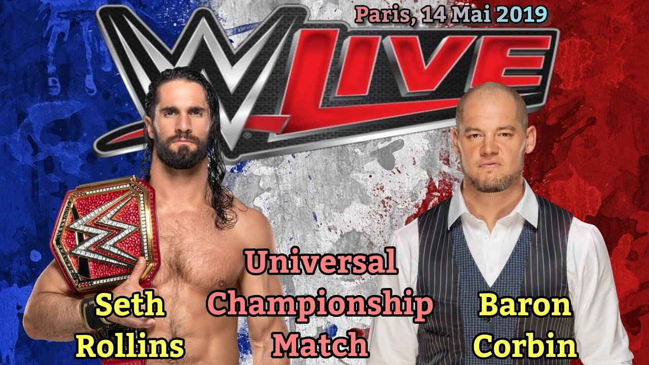 [WWE LIVE PARIS] SETH ROLLINS VS BARON CORBIN, UNIVERSAL CHAMPIONSHIP MATCH (FULL MATCH)