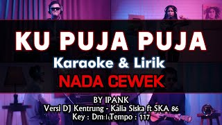 Download lagu Ku Puja Puja Karaoke Lirik Nada Cewek    Ipank Versi Cover Koplo DJ Kentrung