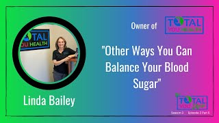 """Other Ways You Can Balance Your Blood Sugar"" - Linda Bailey - The Total You Show - S3 E2 part 5"