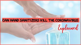 Do Hand Sanitizers kill the Corona virus??? What does the Research say??