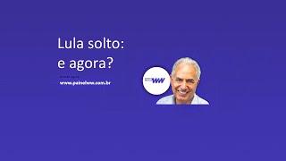 Lula solto: e agora? -  William Waack comenta