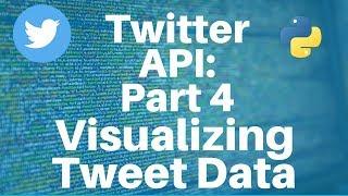 Twitter API with Python: Part 4 -- Visualizing Tweet Data