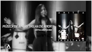 Baixar Anitta & Arlindo Cruz - Música de Amor/Trilha de Amor | Inusitado (ÁUDIO)