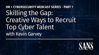 Skilling the Gap: Creative Ways to Recruit Top Cyber Talent