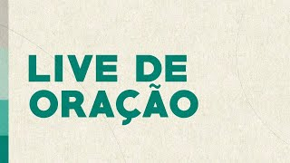 LIVE DE ORAÇÃO - SEXTA-FEIRA - 20H - 03.07.2020
