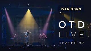 Ivan Dorn - OTD Live (Teaser #2)