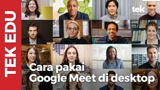 Cara pakai Google Meet di desktop