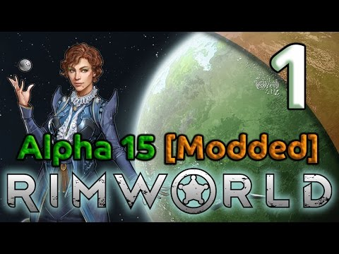 Rimworld Alpha 15 Gameplay [Modded] - 1. For Science!! - Let's Play Rimworld Alpha 15