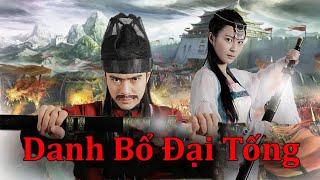 Phim Kiếm Hiệp 2020: DANH BỔ ĐẠI TỐNG (Thuyết Minh)