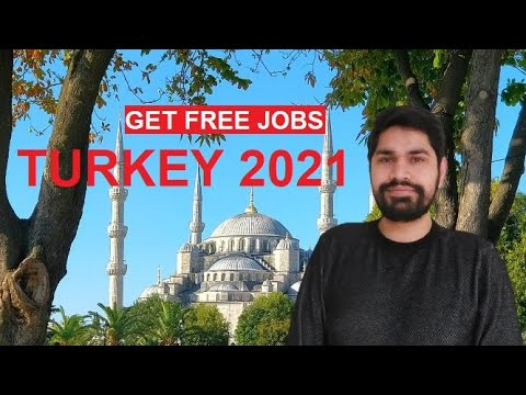 FREE JOBS IN TURKEY   VISA   SALARY   EXPENSE IN 2021
