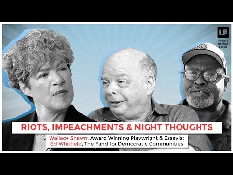 Riots, Impeachments & Night Thoughts: Ed Whitfield and Wallace Shawn