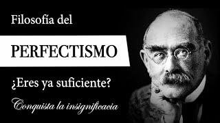 PERFECTISMO: Filosofía de la INSIGNIFICANCIA - ¿Cómo dejar de OBSESIONARSE con la PERFECCIÓN?
