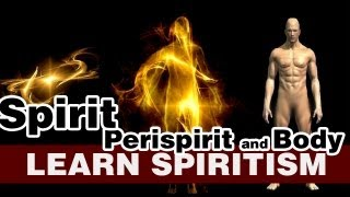 Learn Spiritism Class 4 - Spirit, Perispirit and body