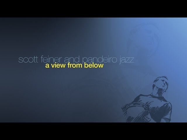 A View From Below - EPK - Scott Feiner & Pandeiro Jazz