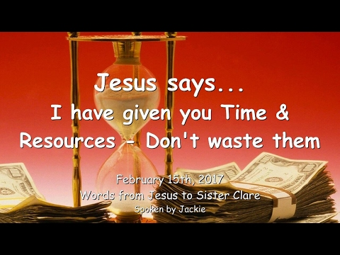 JESUS SAYS... I have given you Time and Resources ❤️ Don't waste them ❤️ From February 15th, 2017