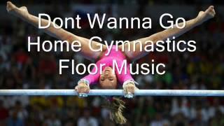 Dont Wanna Go Home Gymnastics Floor Music