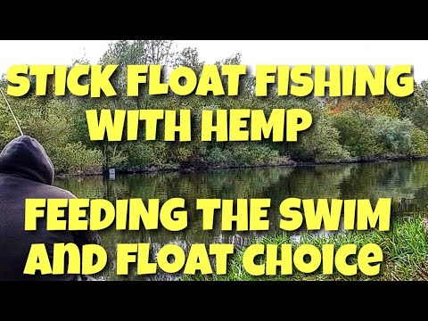 STICK FLOAT FISHING WITH HEMP - HOW TO FEED A SWIM & FLOAT SELECTION