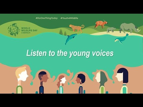 UN World Wildlife Day 2017 - Listen to the Young Voices