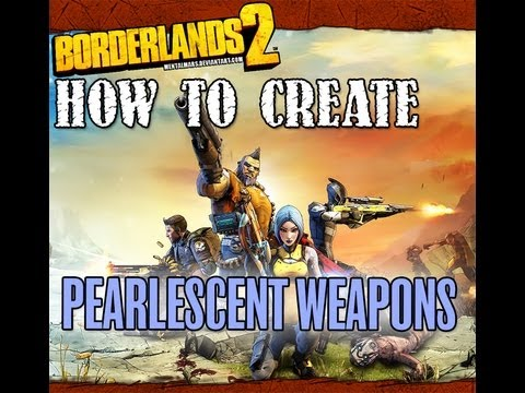 Borderlands 2 - How to Create Pearlescent Weapons