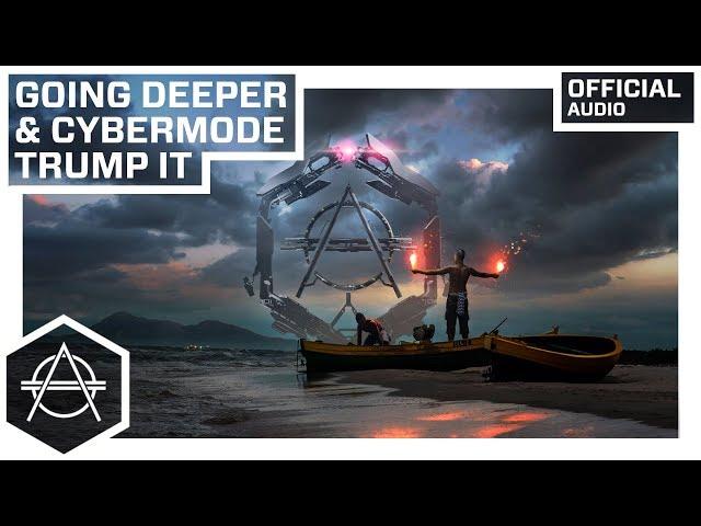 Going Deeper & Cybermode - Trump It (Official Audio)