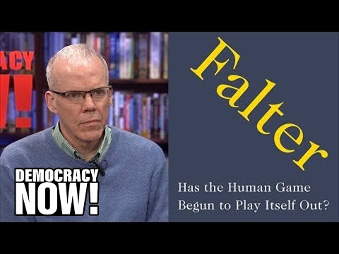 """Falter"": In New Book, Bill McKibben Asks If the Human Game Has Begun to Play Itself Out"