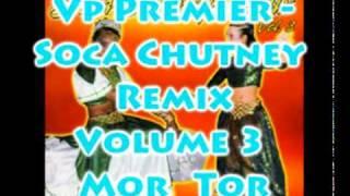 Vp Premier - Mor Tor - Soca Chutney Remix Volume 3