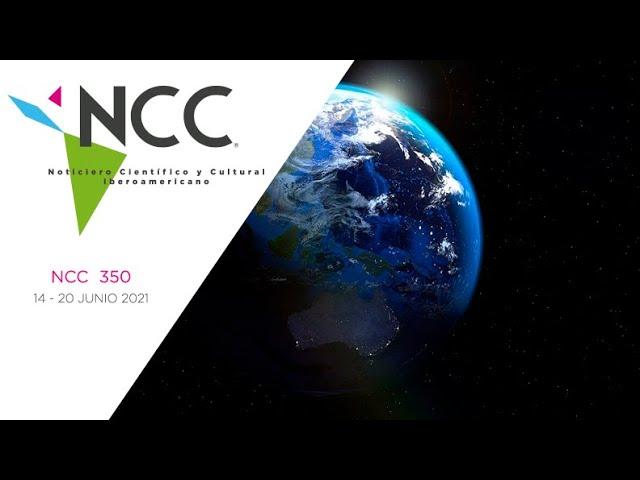 Noticiero Científico y Cultural Iberoamericano, emisión 350. 14 al 20 de junio del 2021