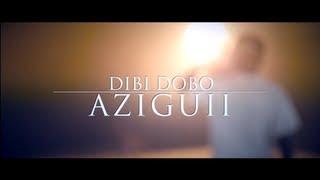 Dibi Dobo - Aziguii !...................... Let