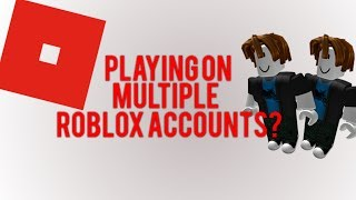 How to play on Multiple ROBLOX Accounts at the same time!