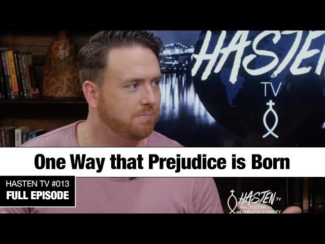 Hasten TV #13 - One Way that Prejudice is Born - Dustan & Darlene Stanley