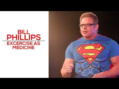 Exercise as Medicine - Bill Phillips