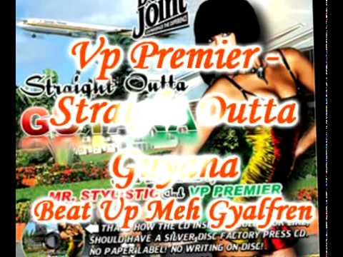 Vp Premier - Beat Up Meh Gyalfriend - Straight Outta Guyana