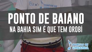 Ponto de Baiano - Na Bahia sim é que tem Orobi