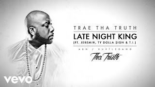 Trae Tha Truth ft. Jeremih, Ty Dolla Sign, T.I. - Late Night King