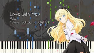 [FULL] Love With You - Kishuku Gakkou No Juliet OP - Piano Arrangement [Synthesia]
