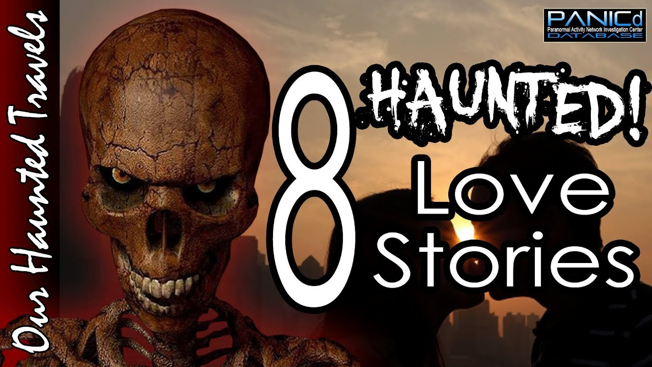 8 Haunted Love Stories - Paranormal History by: PANICd Paranormal History