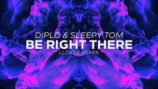 Diplo & Sleepy Tom - Be Right There (LLOKEE Remix)
